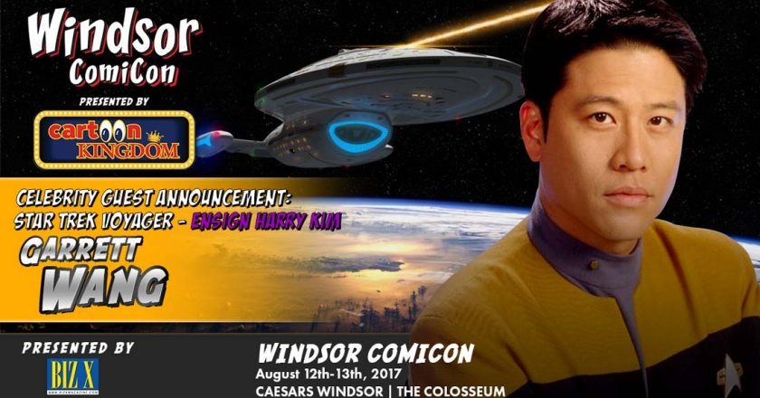 STAR TREK FANS - GARRETT WANG BEAMS DOWN TO WINDSOR COMICON, 2017 Windsor ComiCon Presented by Cartoon Kingdom, Windsor Comicon Heroes Unite! Building A Pop Culture Experience